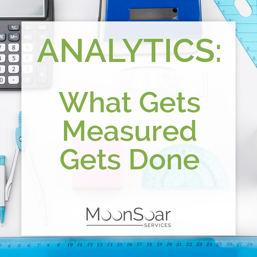 Analytics: What Gets Measured Gets Done.